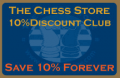 The Chess Store: 10% Club:  Buy Once And Save 10% Forever